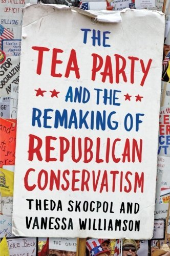 Theda Skocpol The Tea Party And The Remaking Of Republican Conse