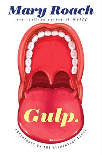 Mary Roach Gulp Adventures On The Alimentary Canal
