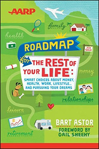 Bart Astor Aarp Roadmap For The Rest Of Your Life Smart Choices About Money Health Work Lifestyl