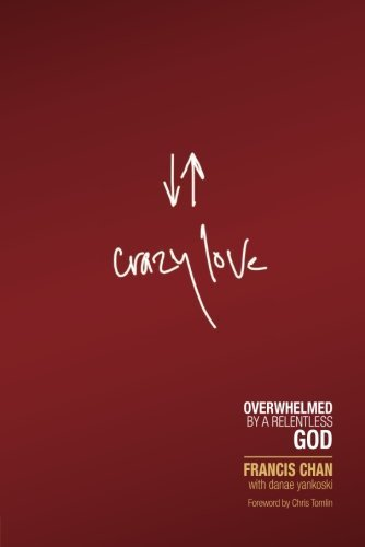 Francis Chan Crazy Love Overwhelmed By A Relentless God Revised Update