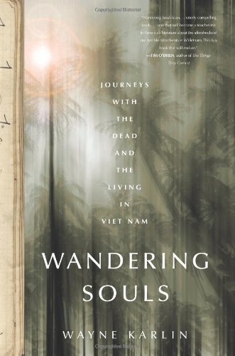 Wayne Karlin Wandering Souls Journeys With The Dead And The Living In Vietnam
