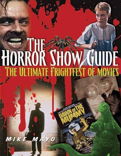 Mike Mayo The Horror Show Guide The Ultimate Frightfest Of Movies