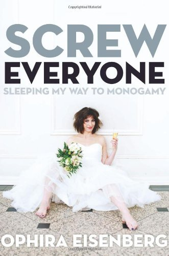 Ophira Eisenberg Screw Everyone Sleeping My Way To Monogamy