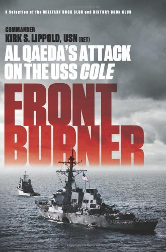 Kirk Lippold Front Burner Al Qaeda's Attack On The Uss Cole