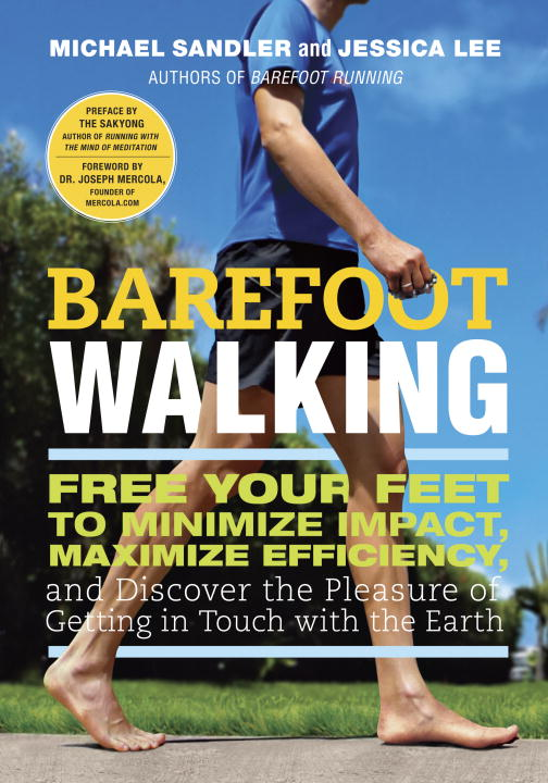 Michael Sandler Barefoot Walking Free Your Feet To Minimize Impact Maximize Effic
