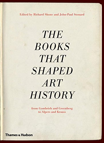 Richard Shone The Books That Shaped Art History From Gombrich And Greenberg To Alpers And Krauss