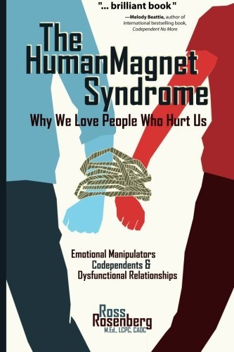 Rosenberg Ross M.Ed. The Human Magnet Syndrome Why We Love People Who Hurt Us