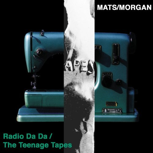Mats Morgan Radio Da Da The Teenage Tapes