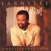 Larnelle Harris Unbelievable Love