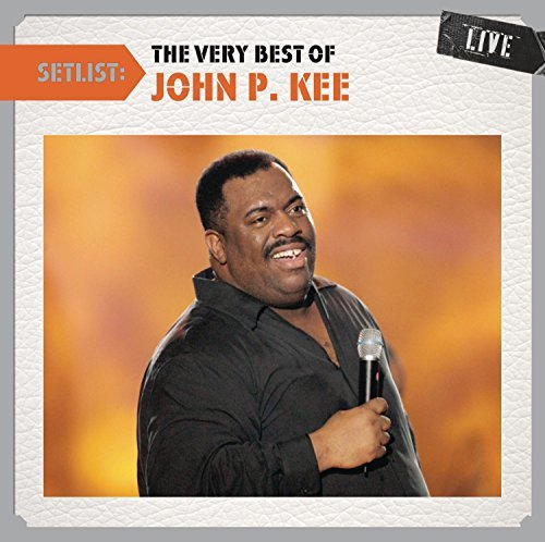 John P. Kee Setlist The Very Best Of John