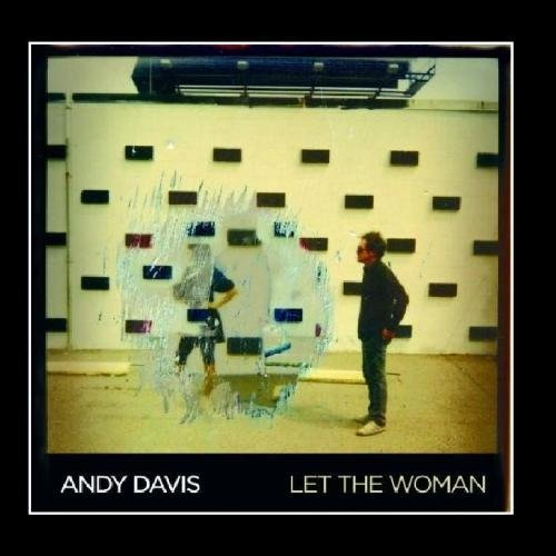 Andy Davis Let The Woman