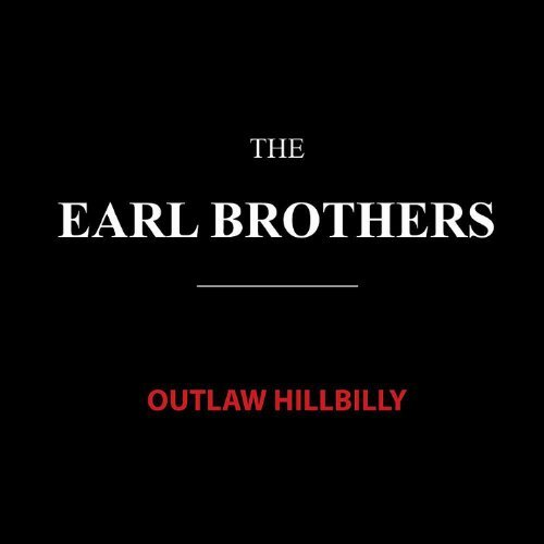 Earl Brothers Outlaw Hillbilly