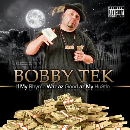 Bobby Tek If My Rhyme Waz Az Good Az My Hu$tle