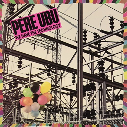 Pere Ubu We Have The Technology Ep We Have The Technology Ep
