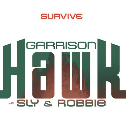 Garrison With Sly & Robbi Hawk Survive