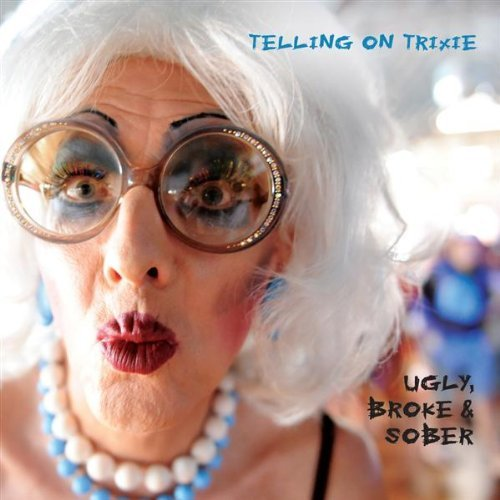 Telling On Trixie Ugly Broke & Sober