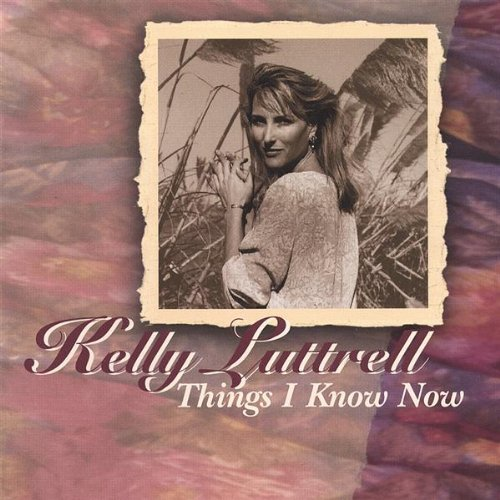 Kelly Luttrell Things I Know Now