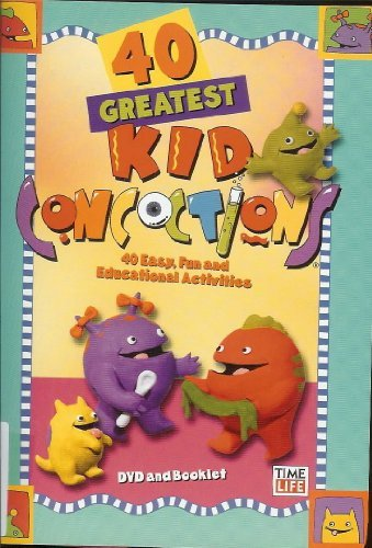 40 Greatest Kid Concoctions 40 Easy Fun And Edu