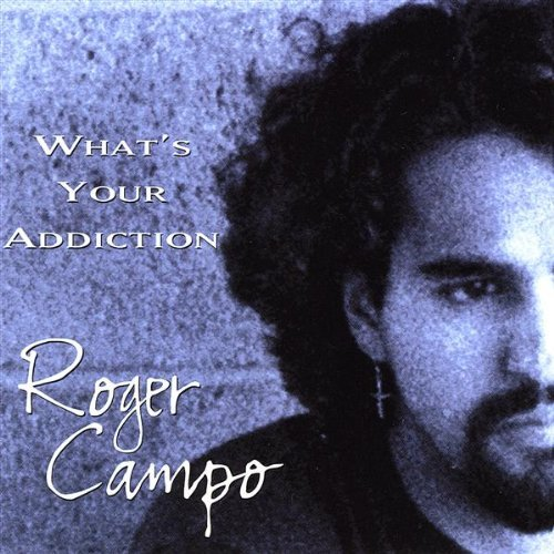 Roger Campo Whats Your Addiction