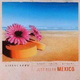 Lifescapes Lifescapes Just Relax Mexico Lifescapes Just Relax Mexico