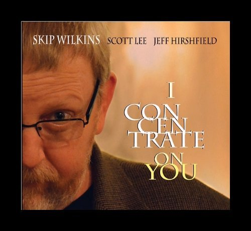 Skip Wilkins Trio I Concentrate On You