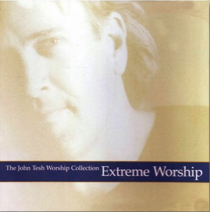 John Tesh Worship Collection Extreme Worship