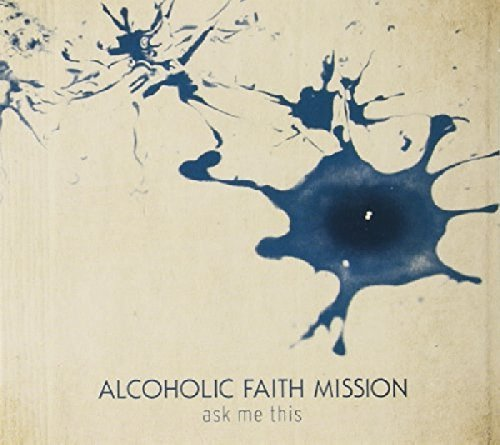 Alcoholic Faith Mission Ask Me This Digipak