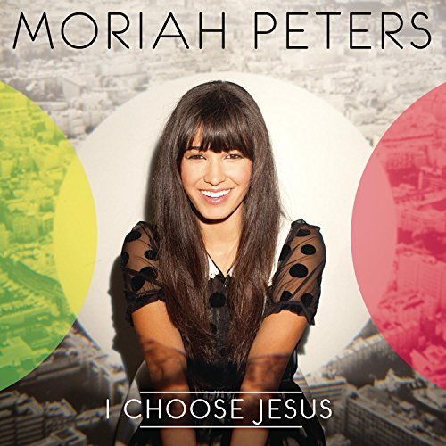 Moriah Peters I Choose Jesus