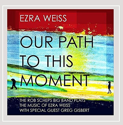 Ezra Weiss Our Path To This Moment The R Feat. Greg Gisbert