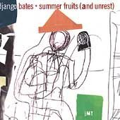 Bates Django Summer Fruits (and Unrest)