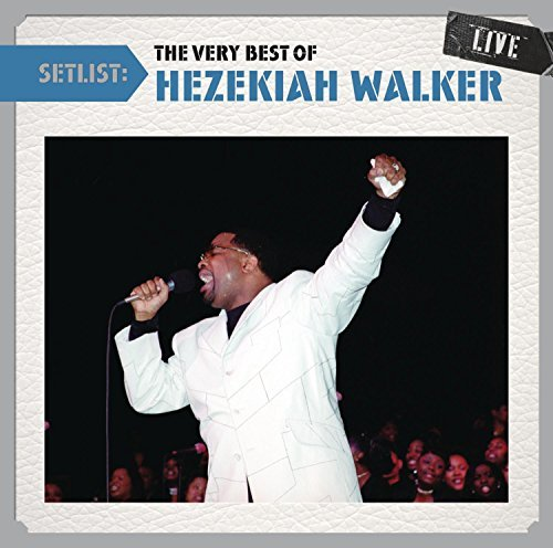 Hezekiah Walker Setlist The Very Best Of Hezek