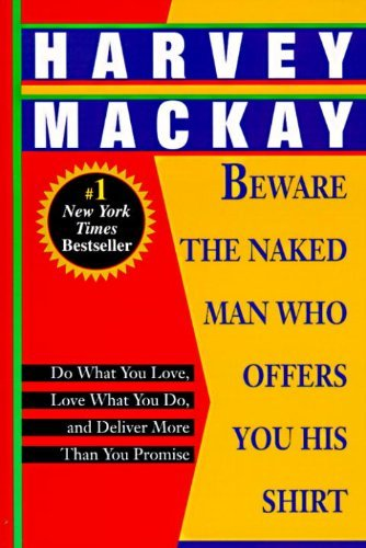 Harvey Mackay Beware The Naked Man Who Offers You His Shirt Do What You Love Love What You Do And Deliver M