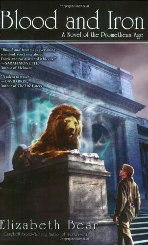 Elizabeth Bear Blood And Iron A Novel Of The Promethean Age