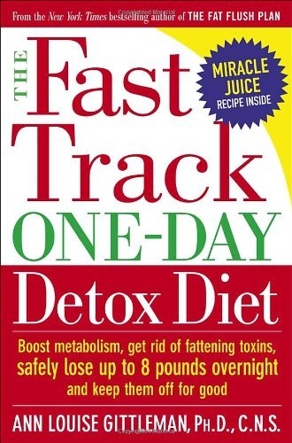 Ann Louise Gittleman The Fast Track One Day Detox Diet Boost Metabolism Get Rid Of Fattening Toxins Safely Lose Up To 8 Pounds Overnight & Keep Them Off For Good