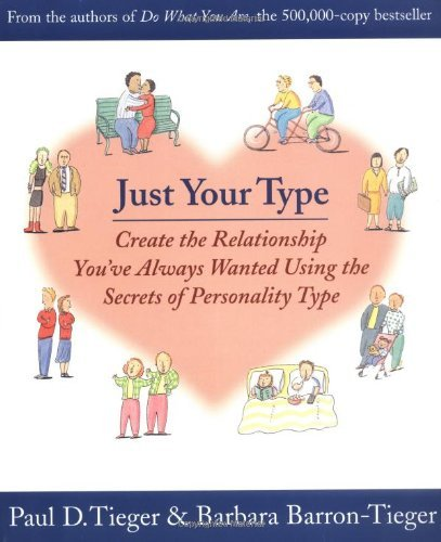 Paul D. Tieger Just Your Type Create The Relationship You've Always Wanted Usin
