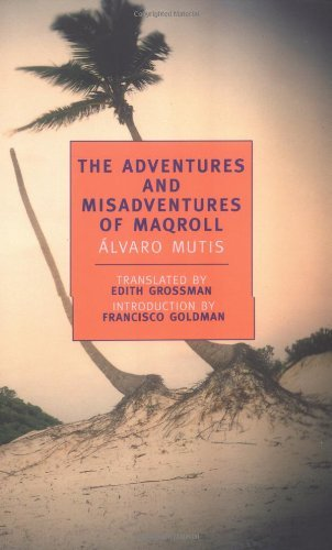 Alvaro Mutis The Adventures And Misadventures Of Maqroll