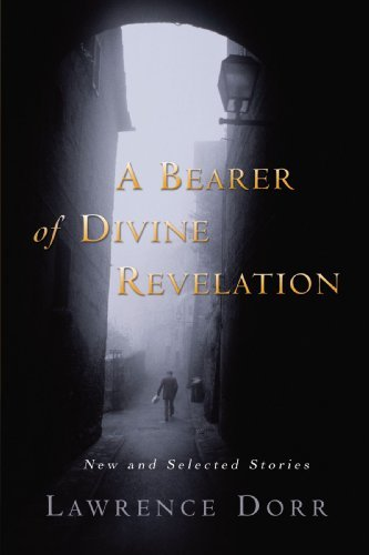 Lawrence Dorr A Bearer Of Divine Revelation New And Selected Stories