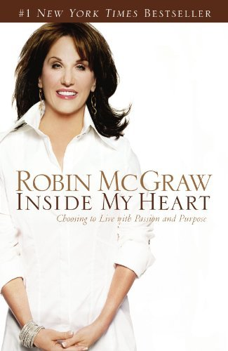 Robin Mcgraw Inside My Heart Choosing To Live With Passion And Purpose