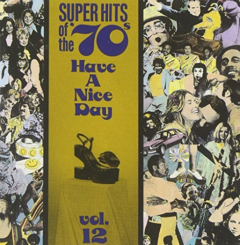 Super Hits Of The 70's Vol. 12 Have A Nice Day! Jacks Stafford Derringer Essex Super Hits Of The 70's