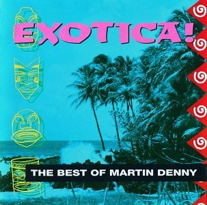 Denny Martin Exotica The Best Of