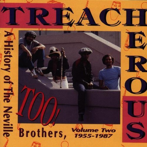 Neville Brothers Treacherous Too History Of