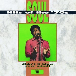Soul Hits Of The '70s Vol. 1 Didn't It Blow Your Min Winstons Delfonics Honey Cone Soul Hits Of The '70s