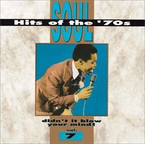 Soul Hits Of The '70s Vol. 7 Didn't It Blow Your Min Honey Cone King Simon Wright Soul Hits Of The '70s