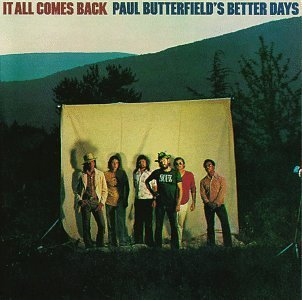 Paul Butterfield It All Comes Back It All Comes Back