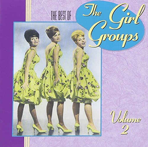 Girl Groups Vol. 2 Best Of Girl Groups Vol. 2 Best Of Girl Groups