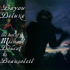 Michael & Beausoleil Doucet Bayou Deluxe Best Of Michael D