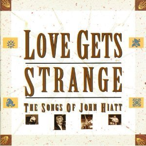 Love Gets Strange Songs Of John Hiatt