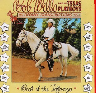 Wills Bob & His Texas Playboys Vol. 2 Best Of The Tiffanys Tiffany Transcriptions