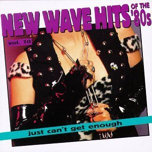 Just Can't Get Enough Vol. 10 New Wave Hits Of The ' Adam Ant Bow Wow Wow Taco Call Just Can't Get Enough