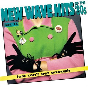 Just Can't Get Enough Vol. 14 New Wave Hits Of The 8 Art Of Noise General Public Just Can't Get Enough